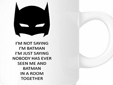 Acen Im Not Saying Im Batman But... - Funny Novelty Superhero Coffee Mug / Cup.