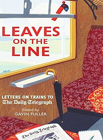 Aurum Press Ltd Leaves On The Line - Letters On Trains To The Daily Telegraph