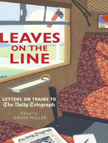 Aurum Press Ltd Leaves on the Line: Letters on Trains to the Daily Telegraph (Telegraph Books)