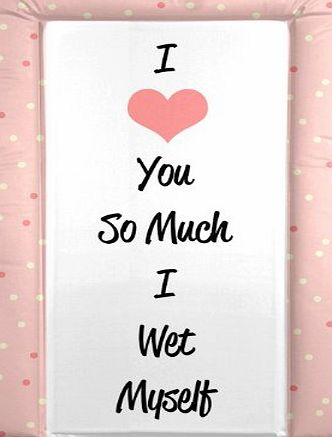BABYWISE BABY CHANGING MAT - I Love You So Much I Wet Myself - PINK for a GIRL