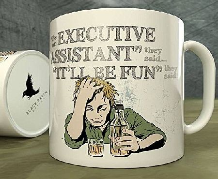 Black Raven Design Be an Executive Assistant They Said...Itll Be Fun They Said! - Mug