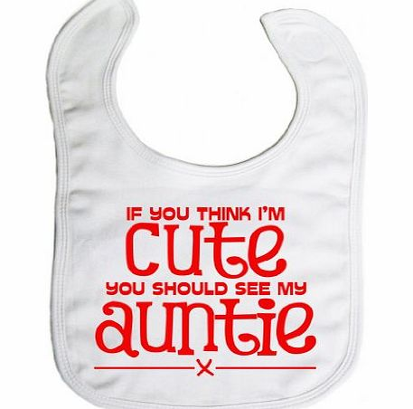 Image is Everything - If you think Im cute you should see my auntie x - Baby, Toddler, Feeding Bib, White