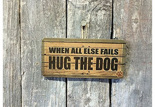 WHEN ALL ELSE FAILS, HUG THE DOG SIGN FOR THE HOUSE